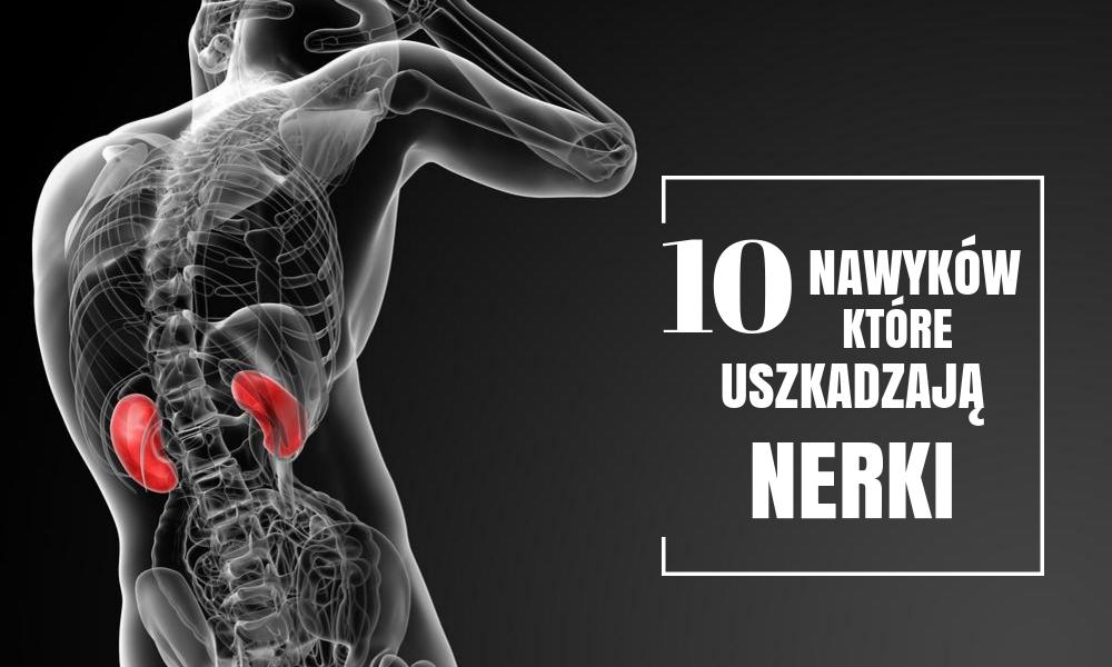 10 popularnych nawyków, które uszkadzają nerki