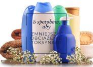 5 sposobów, aby zmniejszyć obciążenie toksynami