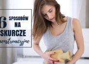 6 sposobów na skurcze menstruacyjne