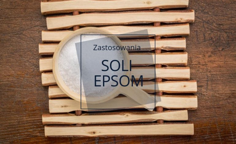 Sól Epsom - tani sposób na niedobory magnezu, stres i bóle mięśni