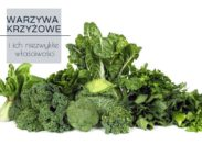 Warzywa krzyżowe - 6 niesamowitych zalet